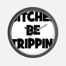 Bitches Be Trippin Wall Clock