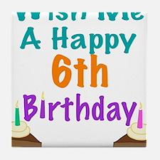 Wish me a happy 6th Birthday Tile Coaster