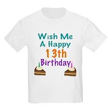 Wish me a happy13th Birthday T-Shirt
