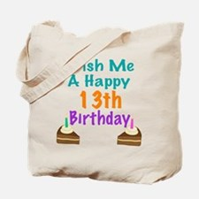 Wish me a happy13th Birthday Tote Bag