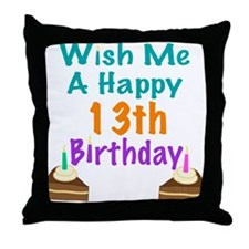 Wish me a happy13th Birthday Throw Pillow