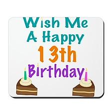 Wish me a happy13th Birthday Mousepad