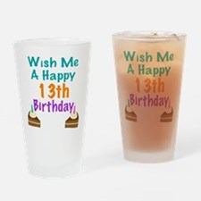 Wish me a happy13th Birthday Drinking Glass
