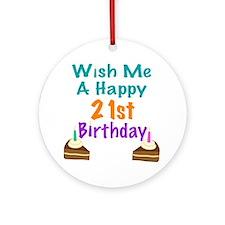 Wish me a happy 21st Birthday Ornament (Round)