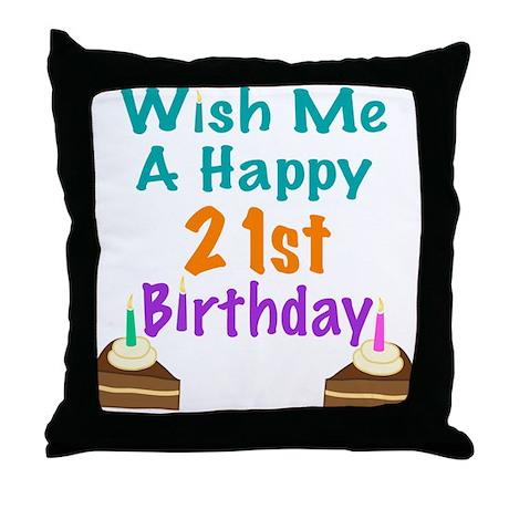 Wish me a happy 21st Birthday Throw Pillow
