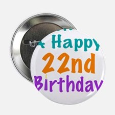 """Wish me a happy 22nd Birthday 2.25"""" Button"""