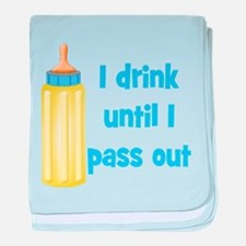 I Drink Until I Pass Out baby blanket