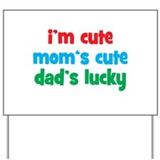 Im Cute, Moms Cute, Dads Lucky Yard Sign
