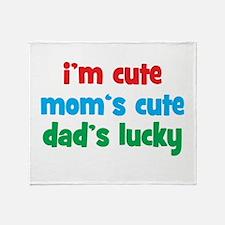 Im Cute, Moms Cute, Dads Lucky Throw Blanket
