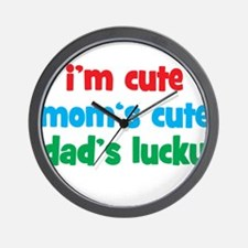 Im Cute, Moms Cute, Dads Lucky Wall Clock