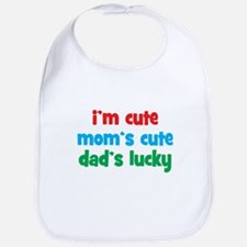 Im Cute, Moms Cute, Dads Lucky Bib