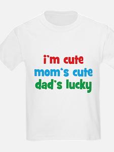 Im Cute, Moms Cute, Dads Lucky T-Shirt
