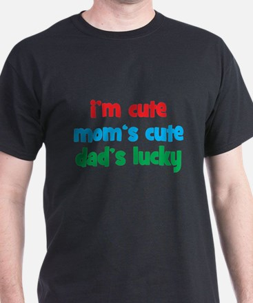 Im Cute, Moms Cute, Dads Lucky T-Shirt