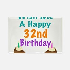 Wish me a happy 32nd Birthday Rectangle Magnet