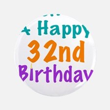 "Wish me a happy 32nd Birthday 3.5"" Button"