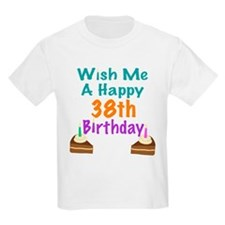 Wish me a happy 38th Birthday T-Shirt