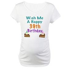 Wish me a happy 39th Birthday Shirt