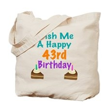 Wish me a happy 43rd Birthday Tote Bag