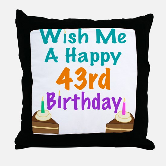 Wish me a happy 43rd Birthday Throw Pillow