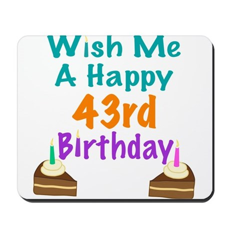 Wish me a happy 43rd Birthday Mousepad