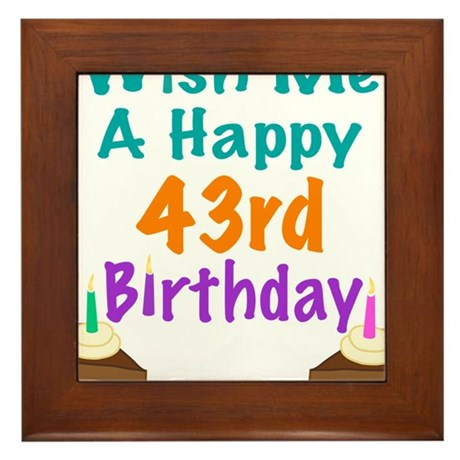 Wish me a happy 43rd Birthday Framed Tile