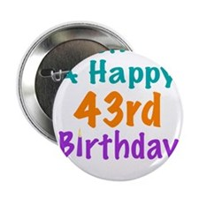 "Wish me a happy 43rd Birthday 2.25"" Button"