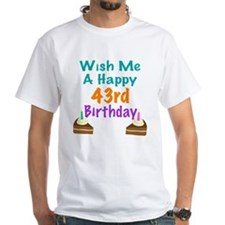 Wish me a happy 43rd Birthday Shirt