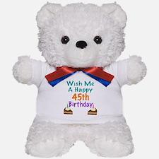Wish me a happy 45th Birthday Teddy Bear