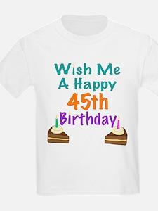 Wish me a happy 45th Birthday T-Shirt
