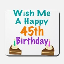 Wish me a happy 45th Birthday Mousepad