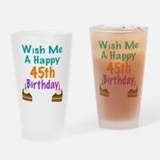 Wish me a happy 45th Birthday Drinking Glass