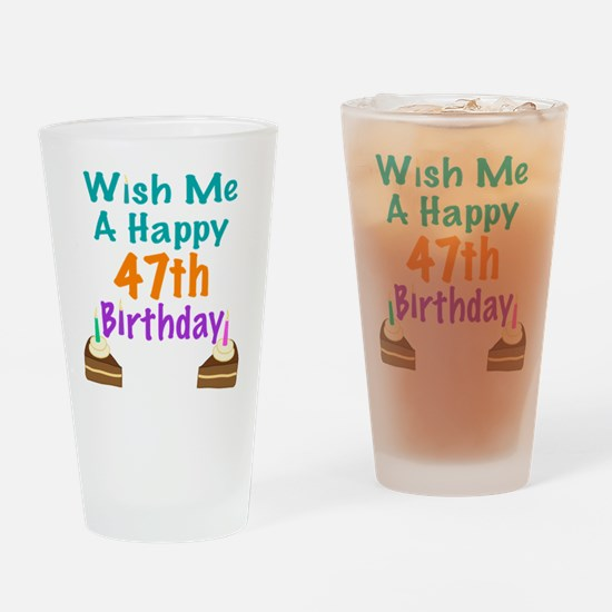 Wish me a happy 47th Birthday Drinking Glass