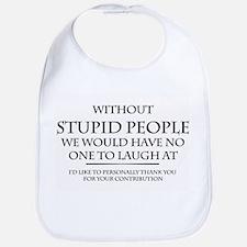 stupid people Bib