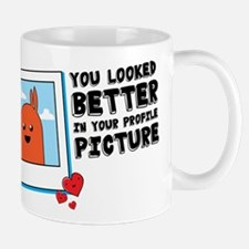 You Looked Better in Your Profile Picture Mug
