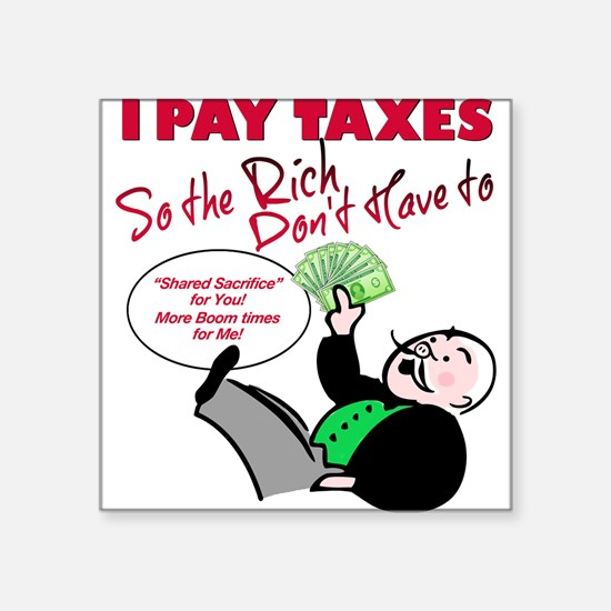 I Pay Taxes So The Rich Dont Have to Square Sticke