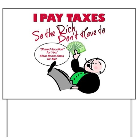 I Pay Taxes So The Rich Dont Have to Yard Sign