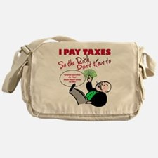 I Pay Taxes So The Rich Dont Have to Messenger Bag