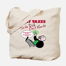 I Pay Taxes So The Rich Dont Have to Tote Bag
