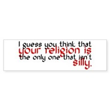 Your Religion Is Silly Bumper Sticker