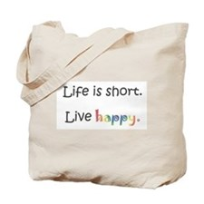 Life is short. Live happy Tote Bag