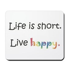 Life is short. Live happy Mousepad