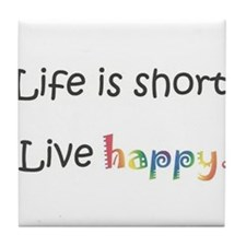 Life is short. Live happy Tile Coaster