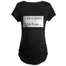 Life is short. Live happy T-Shirt
