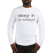 Sleep In On Sundays Long Sleeve T-Shirt