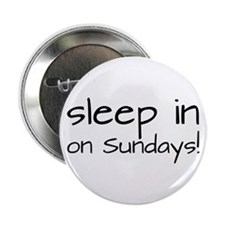 "Sleep In On Sundays 2.25"" Button"