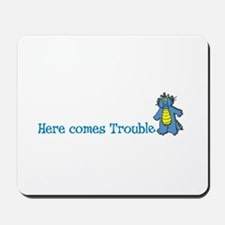 HereComesTrouble2.png Mousepad