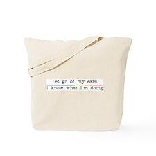 Let Go Of My Ears Tote Bag