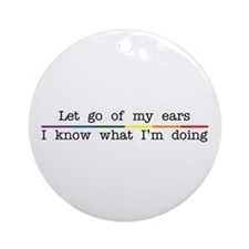 Let Go Of My Ears Ornament (Round)