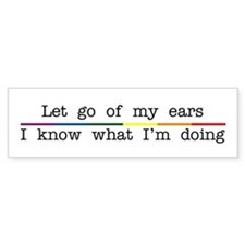 Let Go Of My Ears Bumper Stickers
