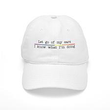 Let Go Of My Ears Baseball Cap